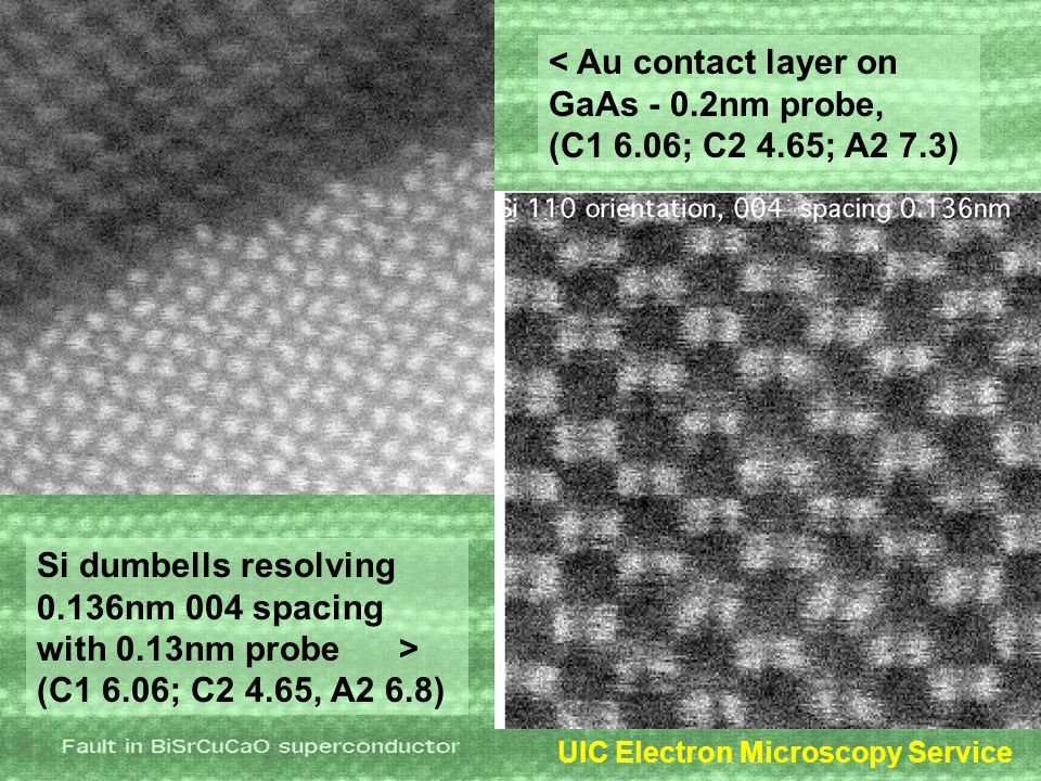 UIC Electron Microscopy Service < Au contact layer on GaAs - 0.2nm probe, (C1 6.06; C2 4.65; A2 7.3) Si dumbells resolving 0.136nm 004 spacing with 0.13nm probe > (C1 6.06; C2 4.65, A2 6.8)