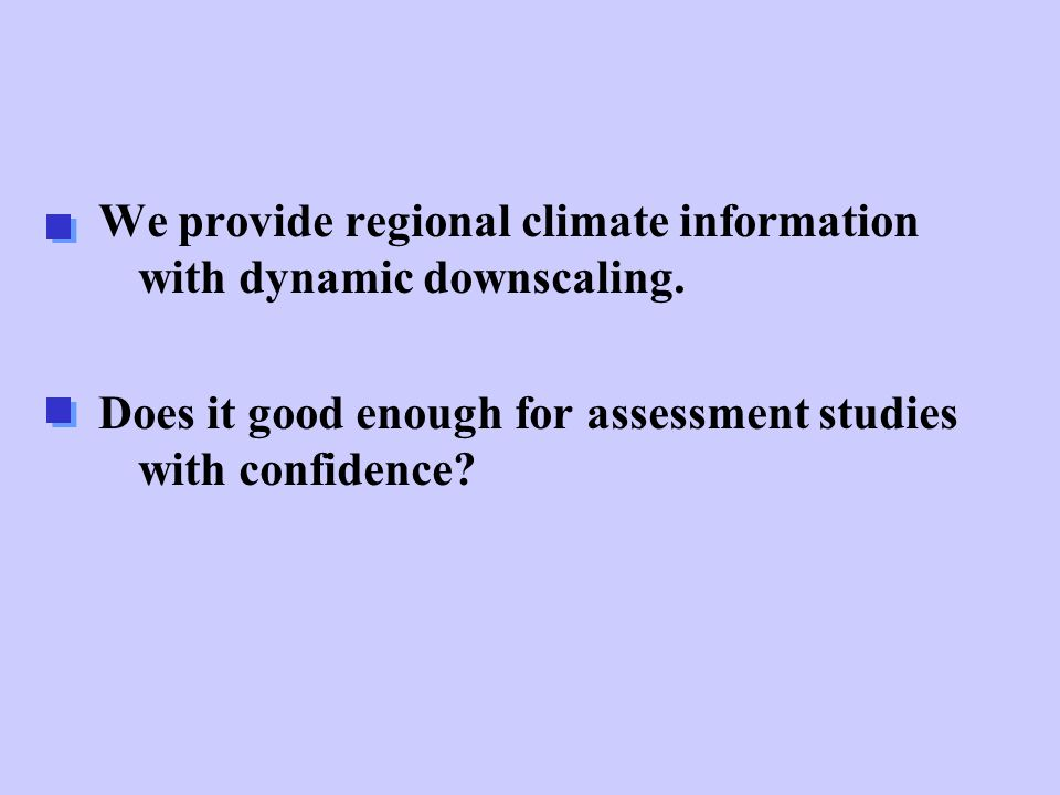 We provide regional climate information with dynamic downscaling.