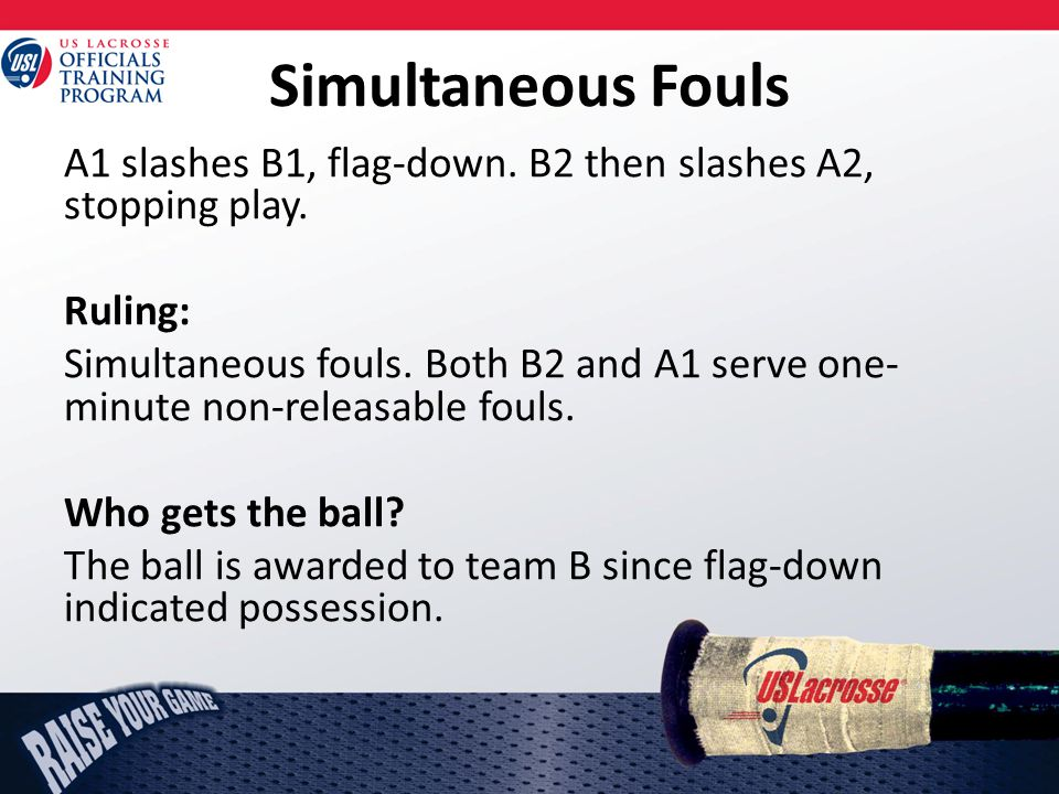 Simultaneous Fouls A1 slashes B1, flag-down. B2 then slashes A2, stopping play.