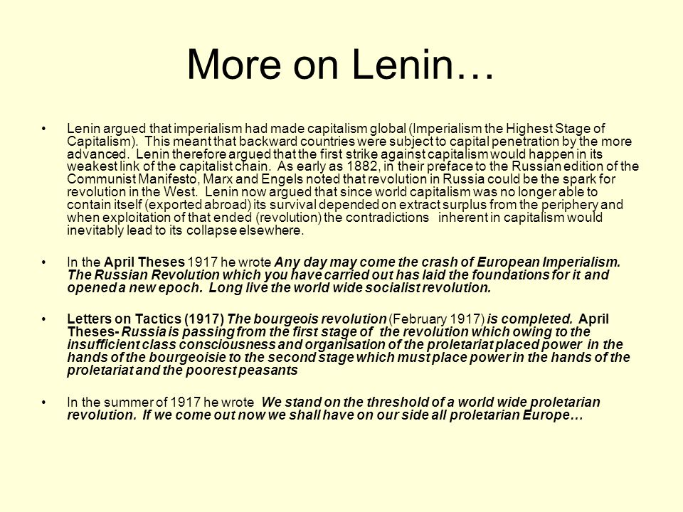 More on Lenin… Lenin argued that imperialism had made capitalism global (Imperialism the Highest Stage of Capitalism). This meant that backward countr
