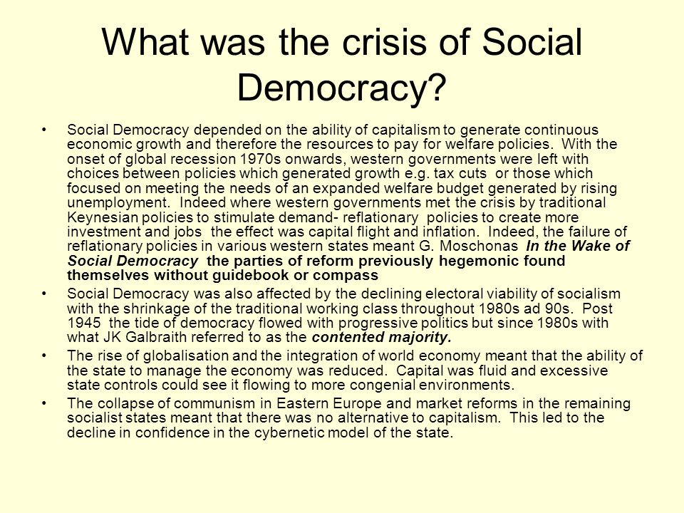 What was the crisis of Social Democracy? Social Democracy depended on the ability of capitalism to generate continuous economic growth and therefore t