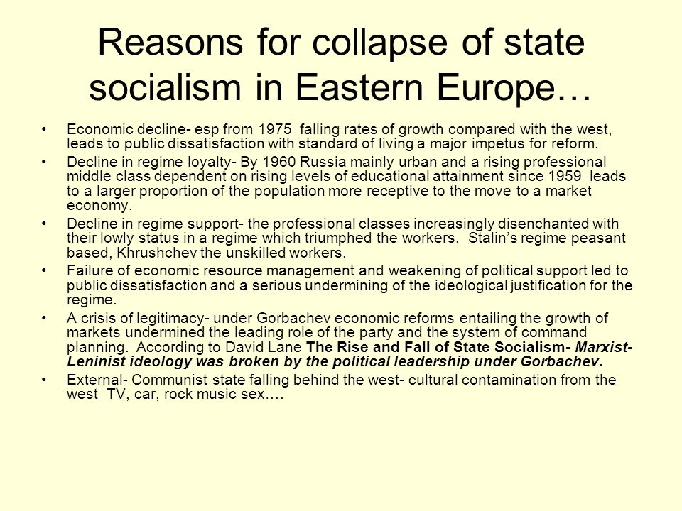 Reasons for collapse of state socialism in Eastern Europe… Economic decline- esp from 1975 falling rates of growth compared with the west, leads to pu