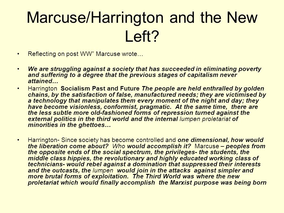 """Marcuse/Harrington and the New Left? Reflecting on post WW"""" Marcuse wrote… We are struggling against a society that has succeeded in eliminating pover"""