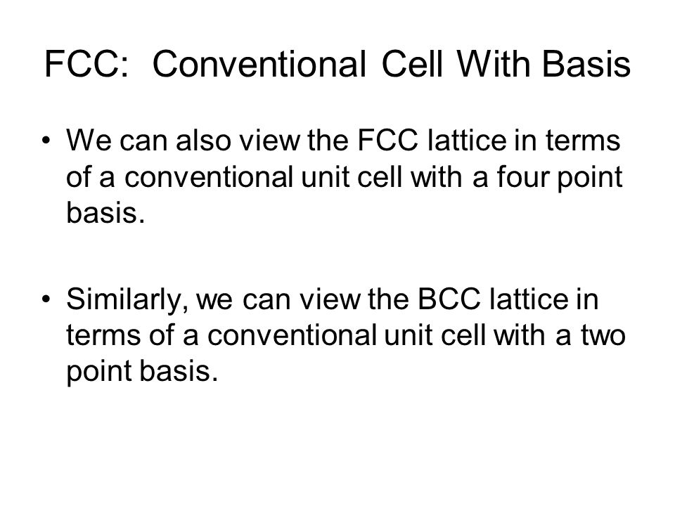 FCC: Conventional Cell With Basis We can also view the FCC lattice in terms of a conventional unit cell with a four point basis.