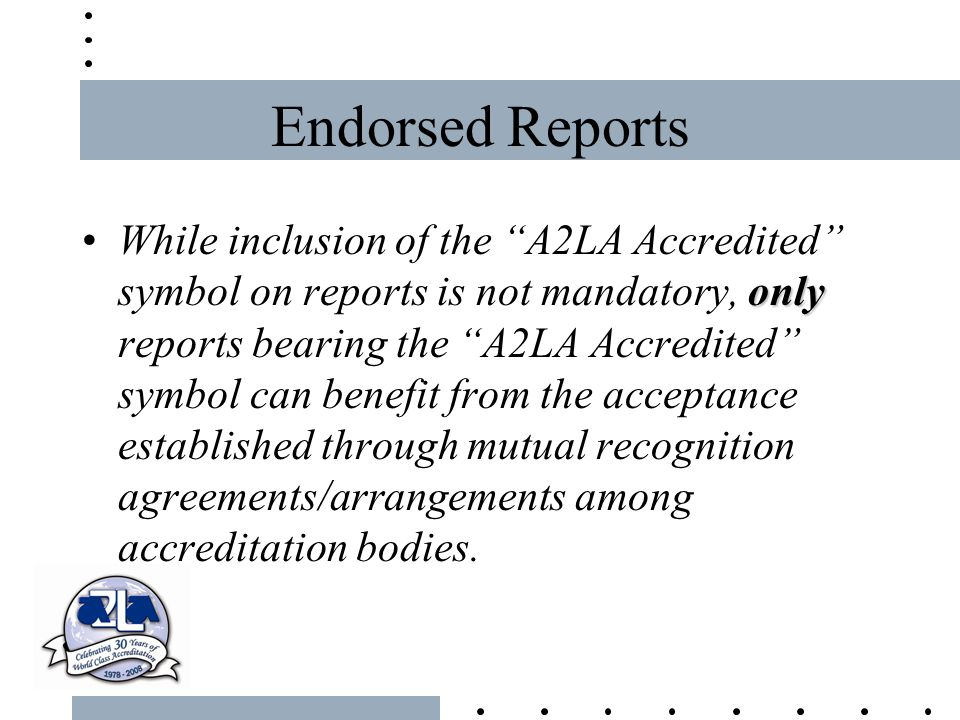 """Endorsed Reports onlyWhile inclusion of the """"A2LA Accredited"""" symbol on reports is not mandatory, only reports bearing the """"A2LA Accredited"""" symbol ca"""