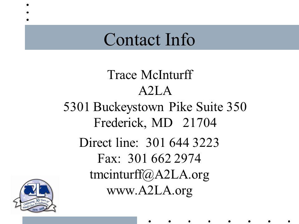 Contact Info Trace McInturff A2LA 5301 Buckeystown Pike Suite 350 Frederick, MD 21704 Direct line: 301 644 3223 Fax: 301 662 2974 tmcinturff@A2LA.org