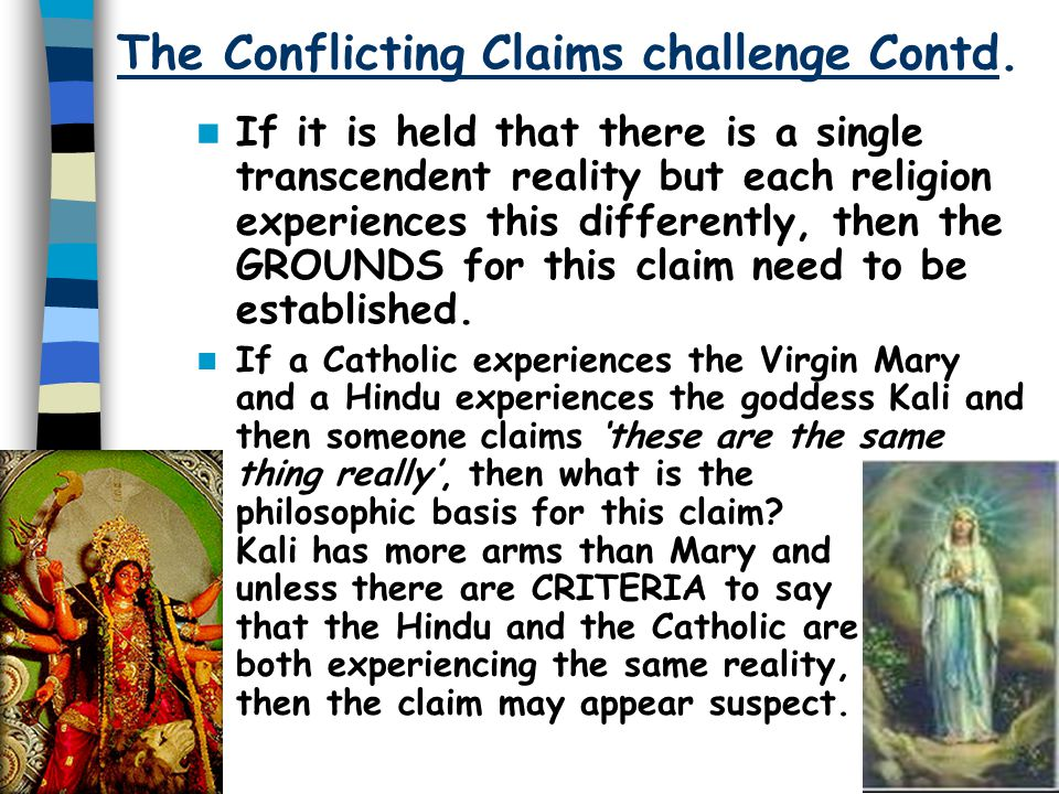 CHALLENGES AGAINST RELIGIOUS EXPERIENCE (2) The Conflicting Claims challenge This argues that if Christian religious experiences underwrite Christiani