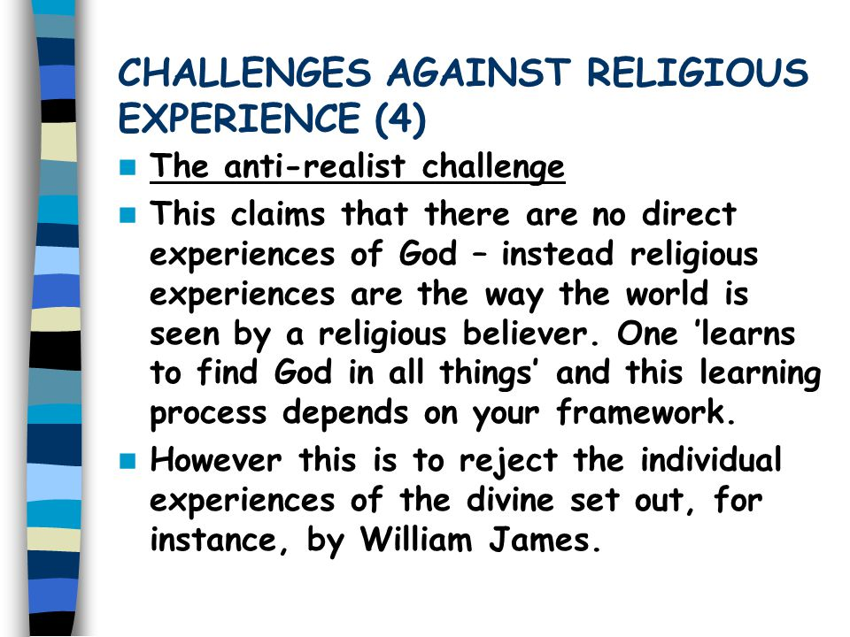 CHALLENGES AGAINST RELIGIOUS EXPERIENCE (3) The Psychological Challenge Some psychologists hold that religious experiences can be explained by psychol