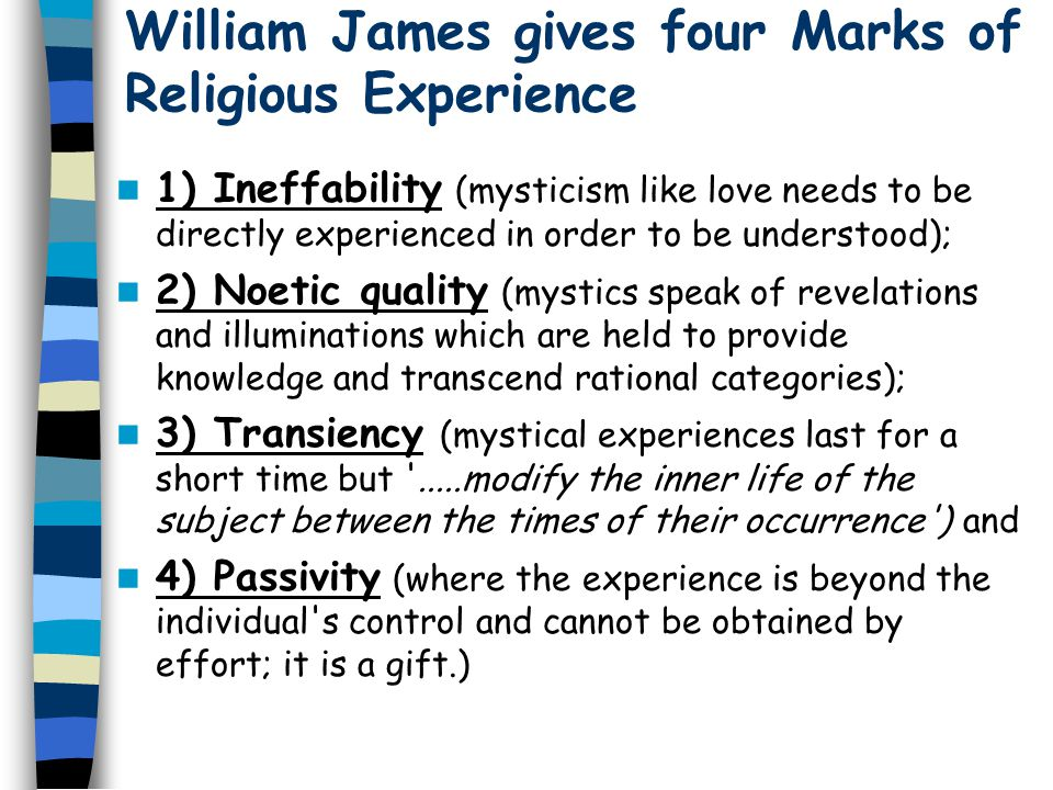 WILLIAM JAMES William James' book 'Varieties of Religious Experience' is possibly the most influential book on such experiences this century (incident