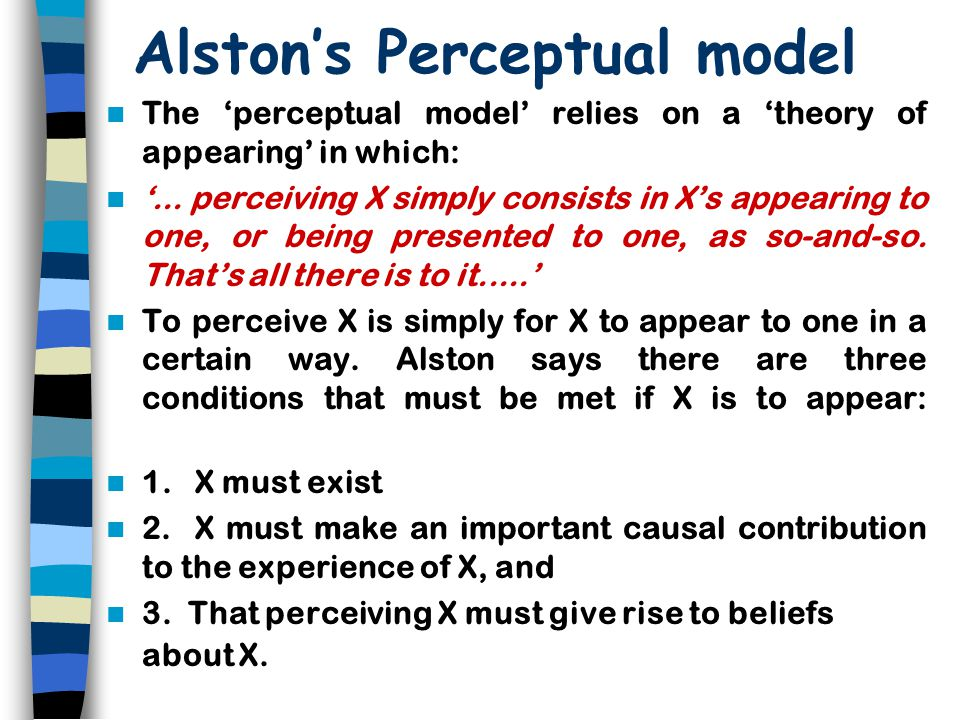 Alston - 2 Alston rejects the limitation of the five senses suggested by Kant: 'Why should we suppose that the possibilities of experiential givenness