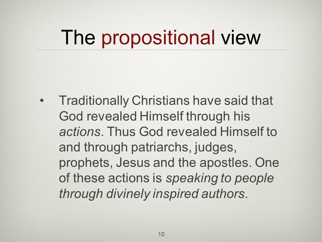 10 The propositional view Traditionally Christians have said that God revealed Himself through his actions.