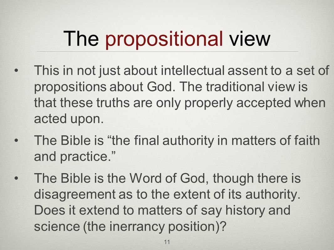 11 The propositional view This in not just about intellectual assent to a set of propositions about God.