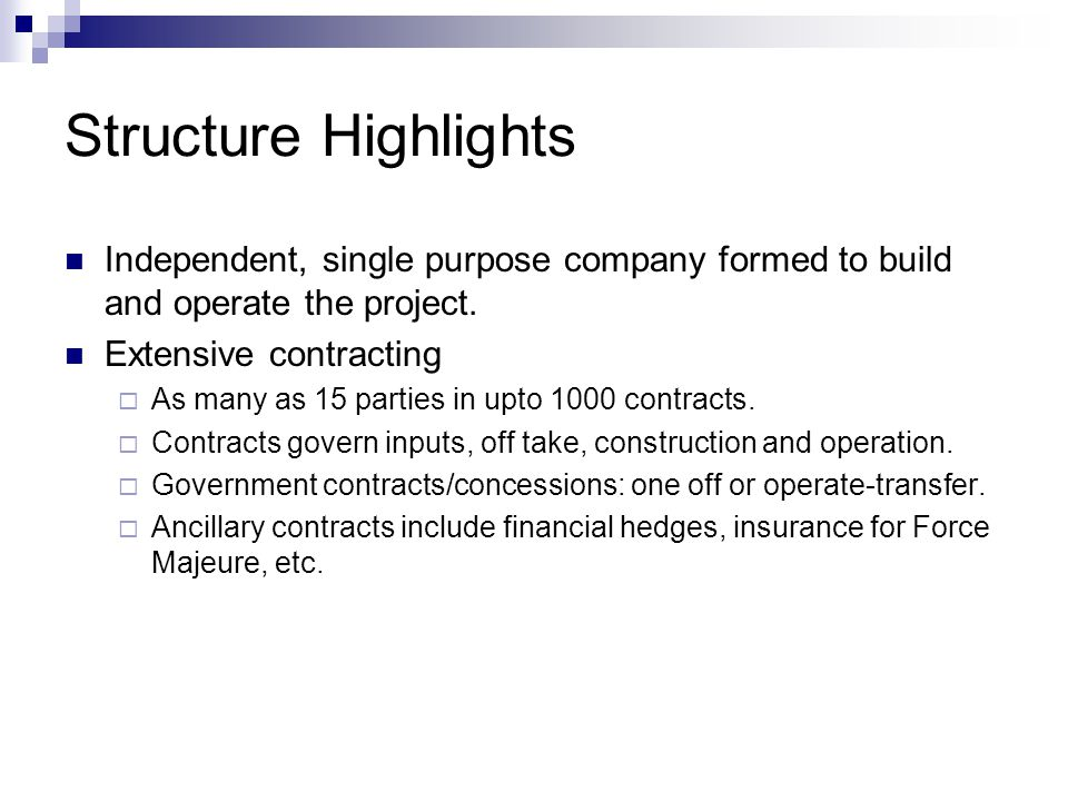 Structure Highlights Independent, single purpose company formed to build and operate the project. Extensive contracting  As many as 15 parties in upt