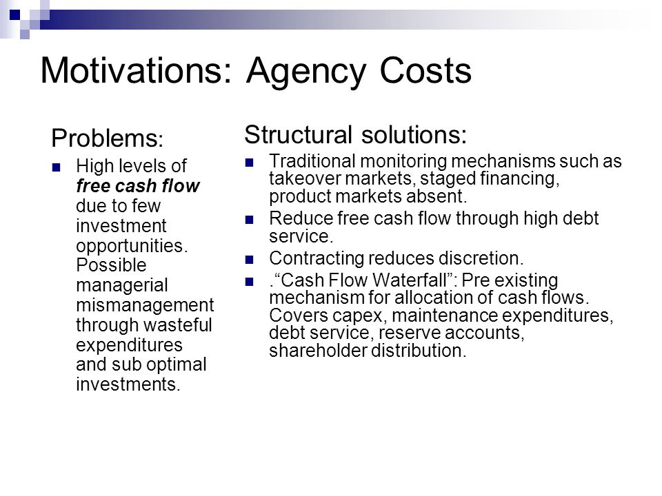 Motivations: Agency Costs Problems : High levels of free cash flow due to few investment opportunities. Possible managerial mismanagement through wast