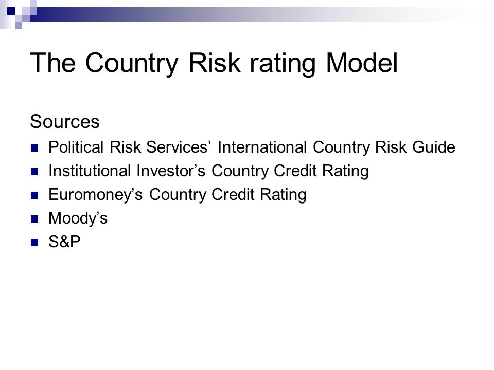 The Country Risk rating Model Sources Political Risk Services' International Country Risk Guide Institutional Investor's Country Credit Rating Euromon