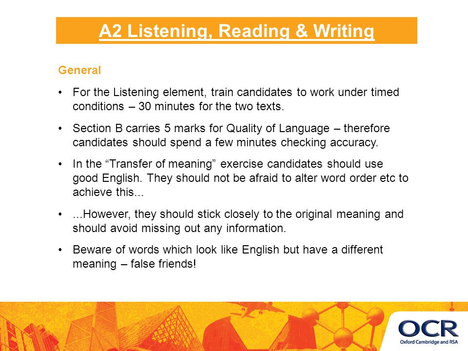 General For the Listening element, train candidates to work under timed conditions – 30 minutes for the two texts.