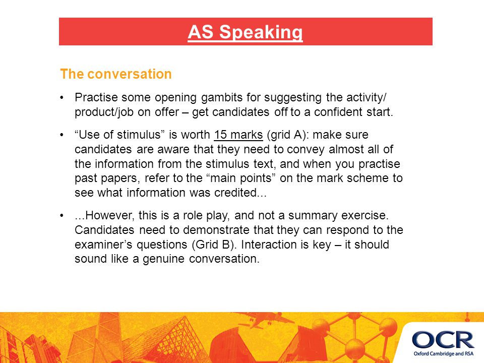 The conversation Practise some opening gambits for suggesting the activity/ product/job on offer – get candidates off to a confident start.