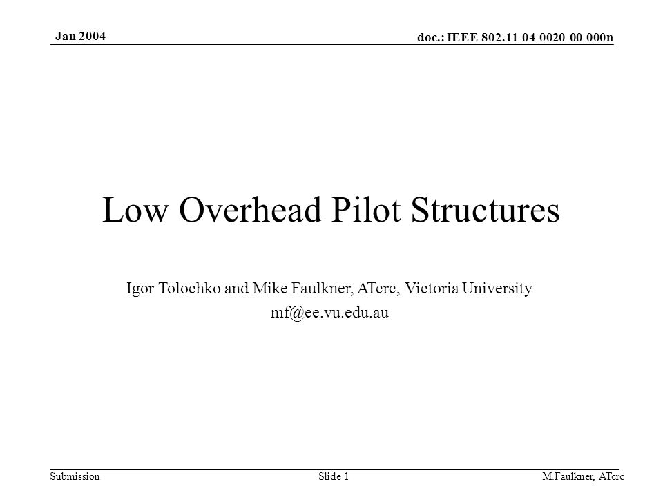 doc.: IEEE 802.11-04-0020-00-000n Submission Jan 2004 M.Faulkner, ATcrcSlide 1 Low Overhead Pilot Structures Igor Tolochko and Mike Faulkner, ATcrc, Victoria University mf@ee.vu.edu.au