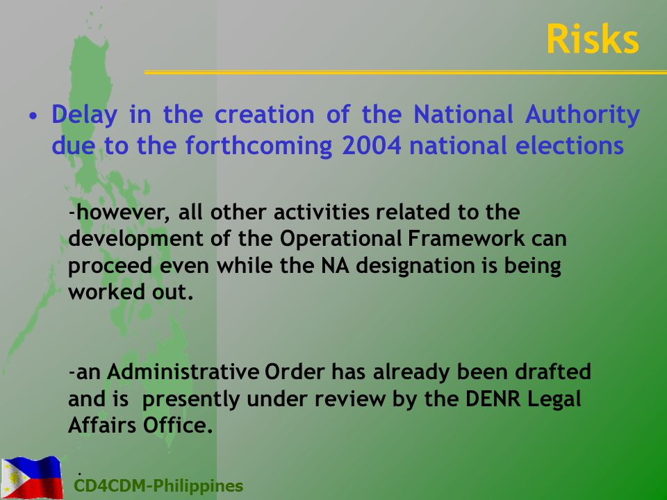 CD4CDM-Philippines Risks Delay in the creation of the National Authority due to the forthcoming 2004 national elections.