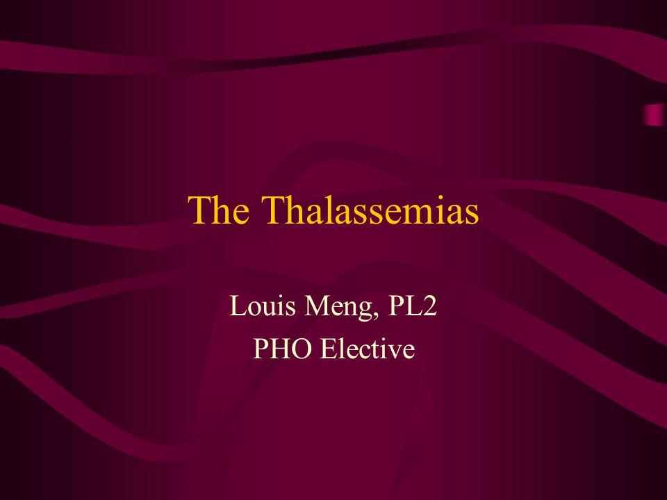 The Thalassemias Louis Meng, PL2 PHO Elective