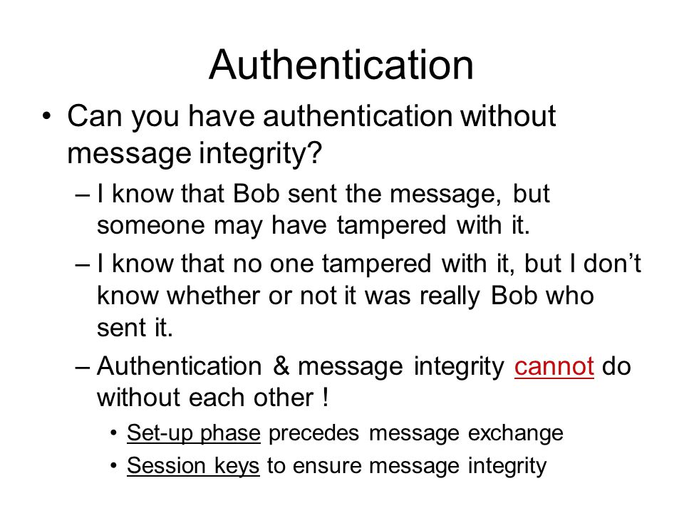 Authentication Can you have authentication without message integrity.