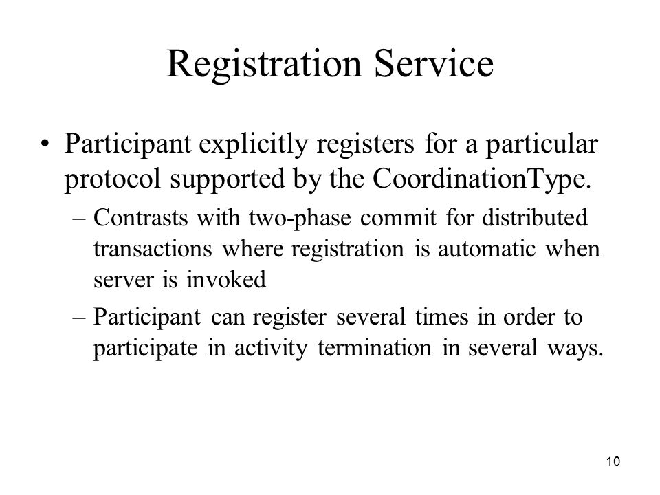 10 Registration Service Participant explicitly registers for a particular protocol supported by the CoordinationType.