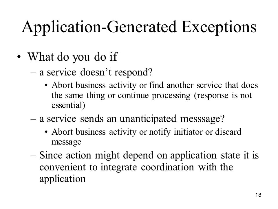 18 Application-Generated Exceptions What do you do if –a service doesn't respond.