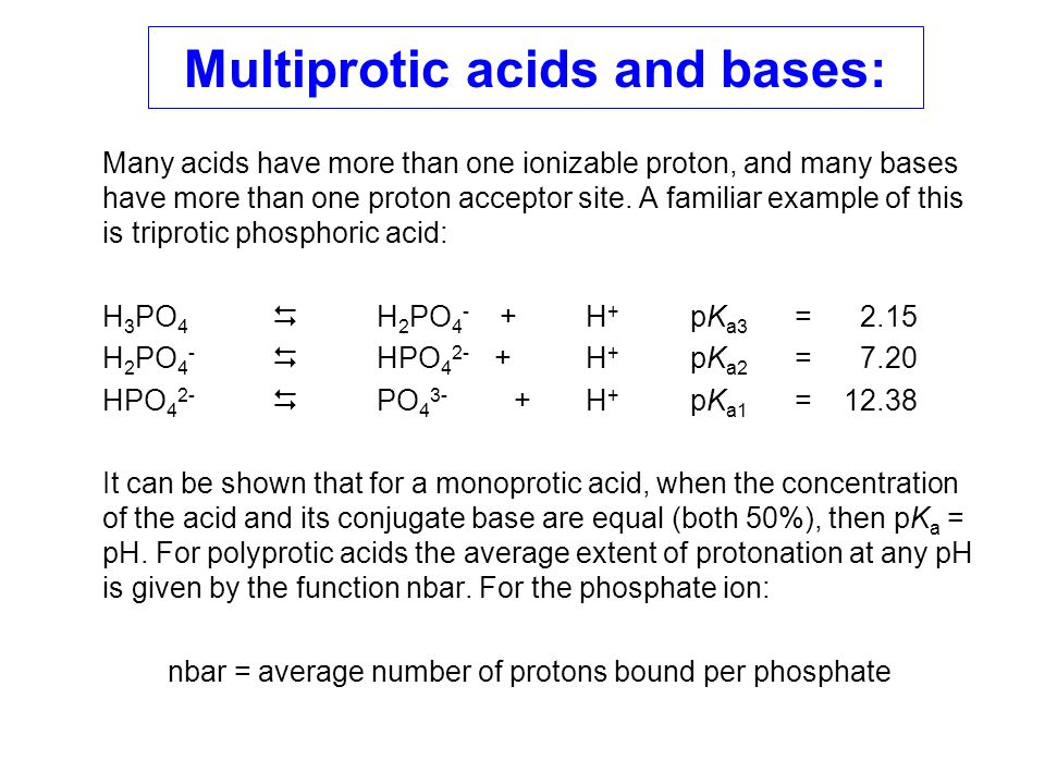 Multiprotic acids and bases: Many acids have more than one ionizable proton, and many bases have more than one proton acceptor site. A familiar exampl