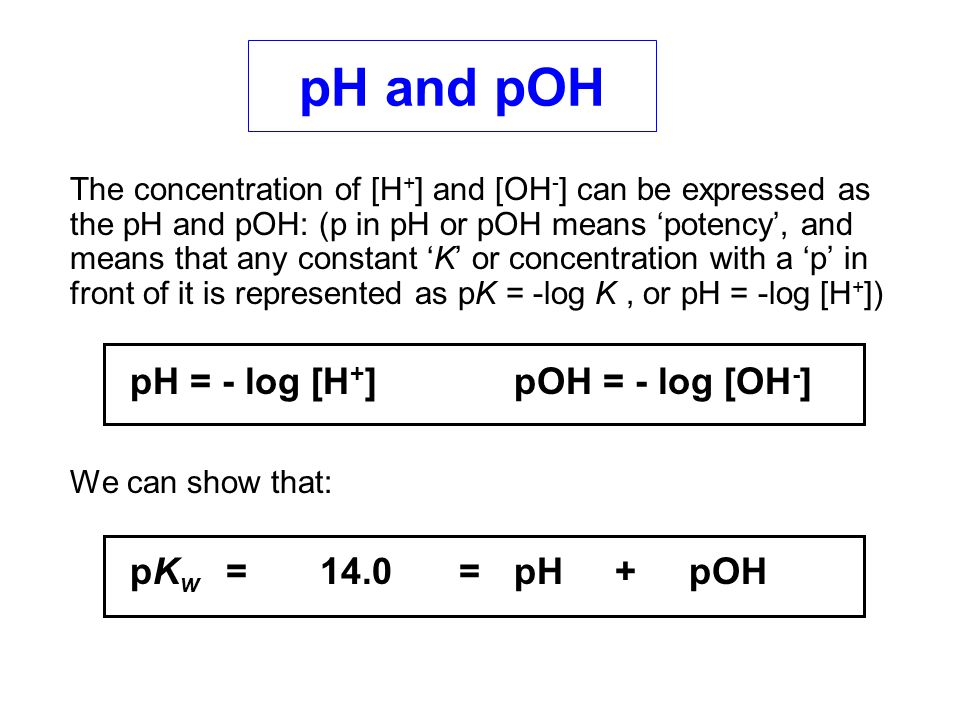 Thus, for any solution where the pH is known, pH + pOH = 14.0, or pOH = 14 – pH.