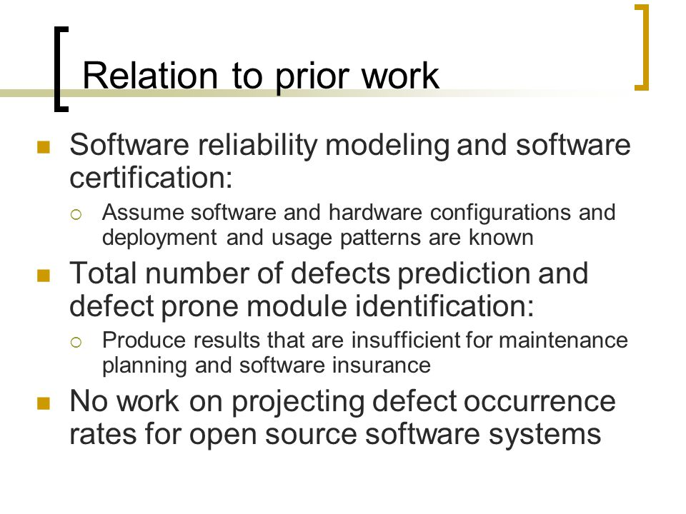 Relation to prior work Software reliability modeling and software certification:  Assume software and hardware configurations and deployment and usag