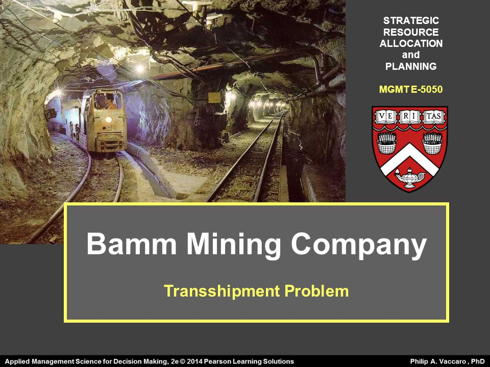 Bamm Mining Company Transshipment Problem STRATEGIC RESOURCE ALLOCATION and PLANNING MGMT E-5050