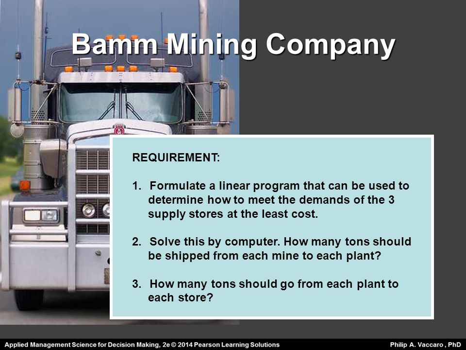 Bamm Mining Company REQUIREMENT: 1.Formulate a linear program that can be used to determine how to meet the demands of the 3 supply stores at the leas
