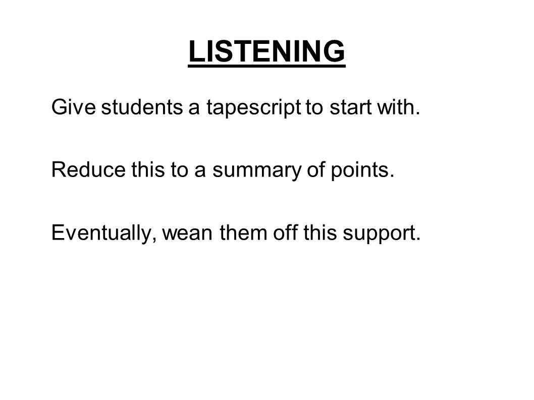 LISTENING Give students a tapescript to start with.