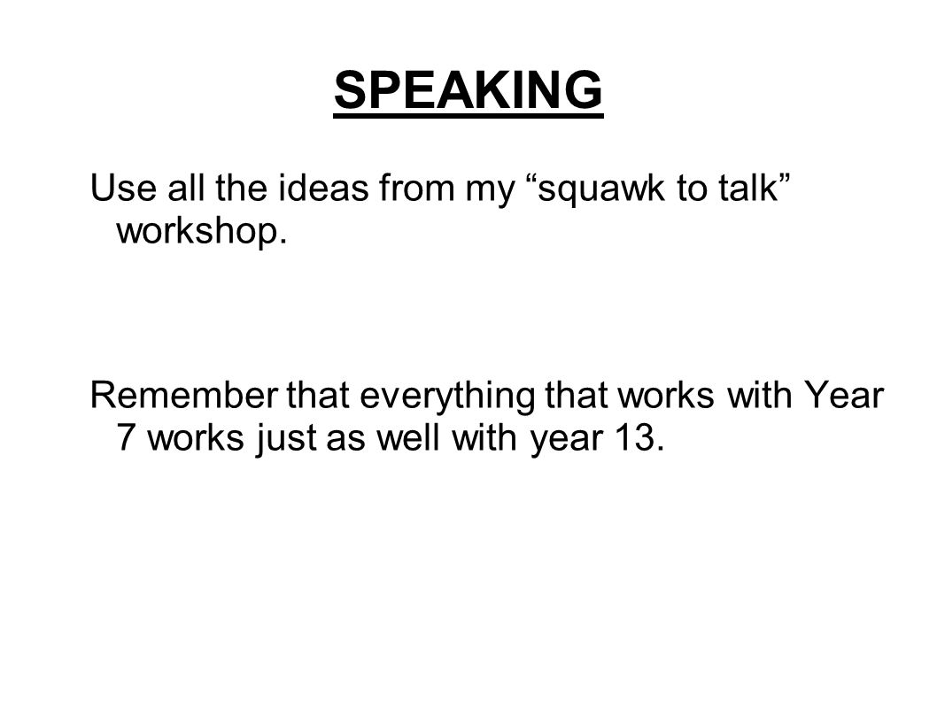 SPEAKING Use all the ideas from my squawk to talk workshop.