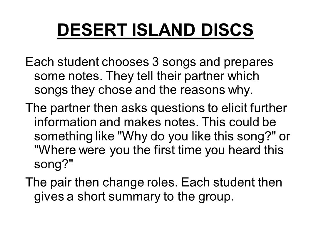 DESERT ISLAND DISCS Each student chooses 3 songs and prepares some notes.
