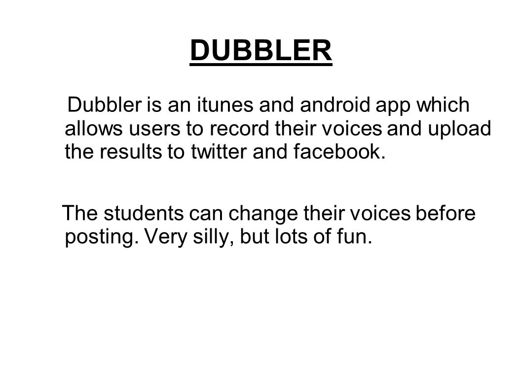 DUBBLER Dubbler is an itunes and android app which allows users to record their voices and upload the results to twitter and facebook.
