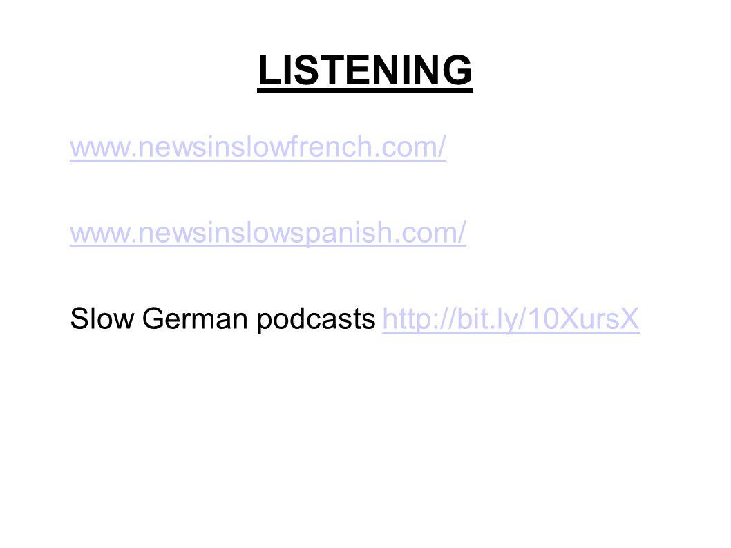 LISTENING www.newsinslowfrench.com/ www.newsinslowspanish.com/ Slow German podcasts http://bit.ly/10XursXhttp://bit.ly/10XursX