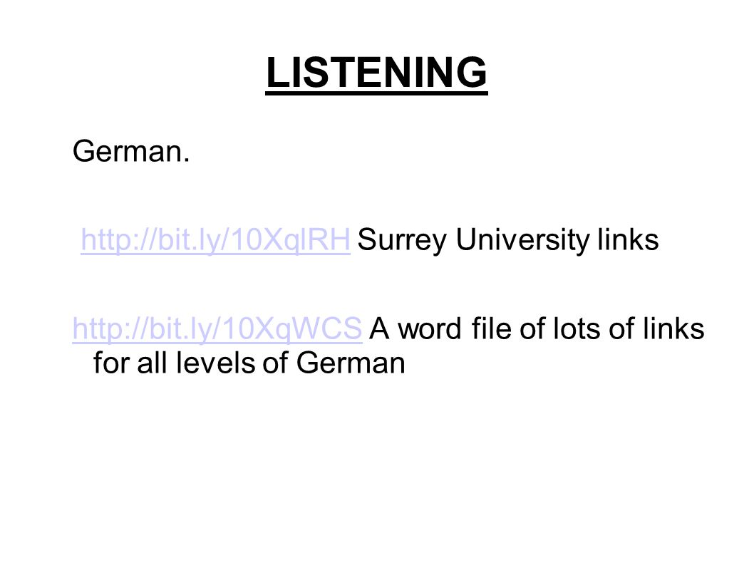 LISTENING German. http://bit.ly/10XqlRH Surrey University linkshttp://bit.ly/10XqlRH http://bit.ly/10XqWCShttp://bit.ly/10XqWCS A word file of lots of