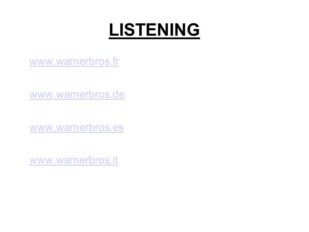 LISTENING www.warnerbros.fr www.warnerbros.de www.warnerbros.es www.warnerbros.it