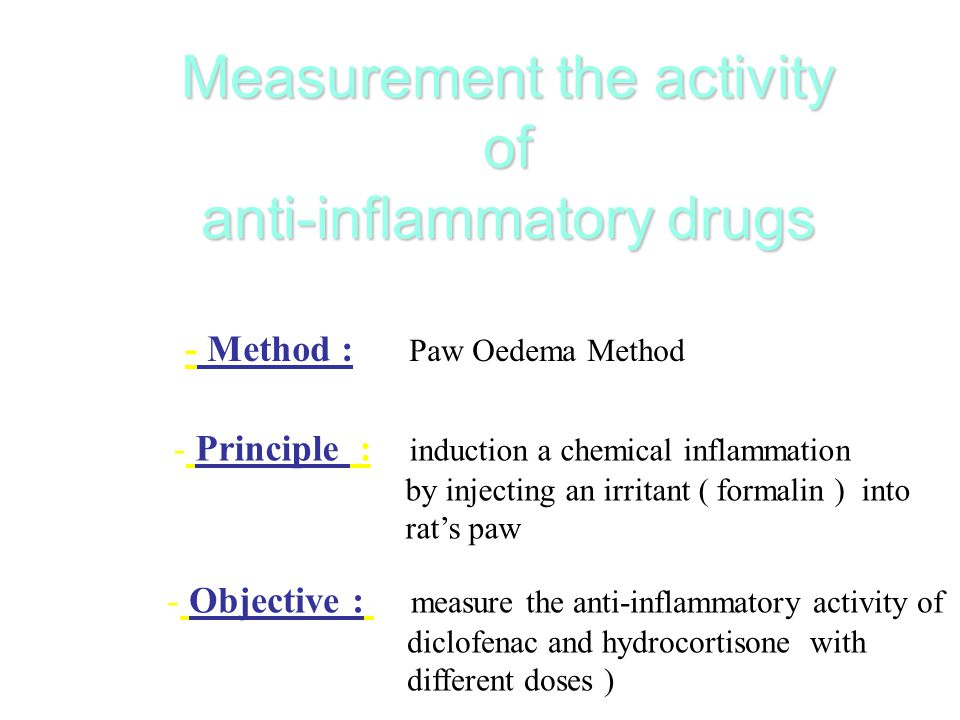 Measurement the activity of anti-inflammatory drugs - Method : Paw Oedema Method - Principle : induction a chemical inflammation by injecting an irritant ( formalin ) into rat's paw - Objective : measure the anti-inflammatory activity of diclofenac and hydrocortisone with different doses )