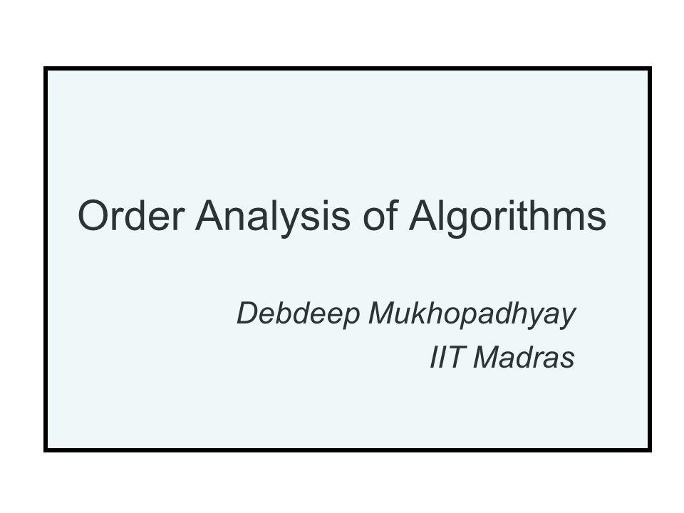 Order Analysis of Algorithms Debdeep Mukhopadhyay IIT Madras