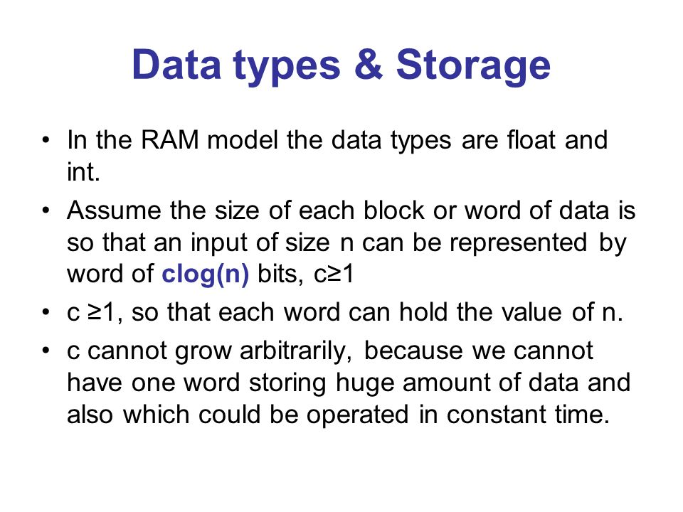 Data types & Storage In the RAM model the data types are float and int.