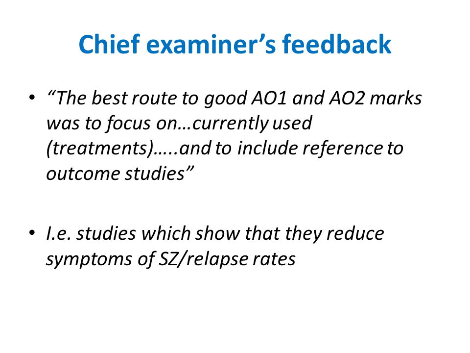 Using research as AO2 Research shows that….. Davis et al analysed 29 studies…. Neither of these are going to be effective evaluation as the reader does not know they are evaluation Introduce research as evaluation Research supports that drug therapy is effective.