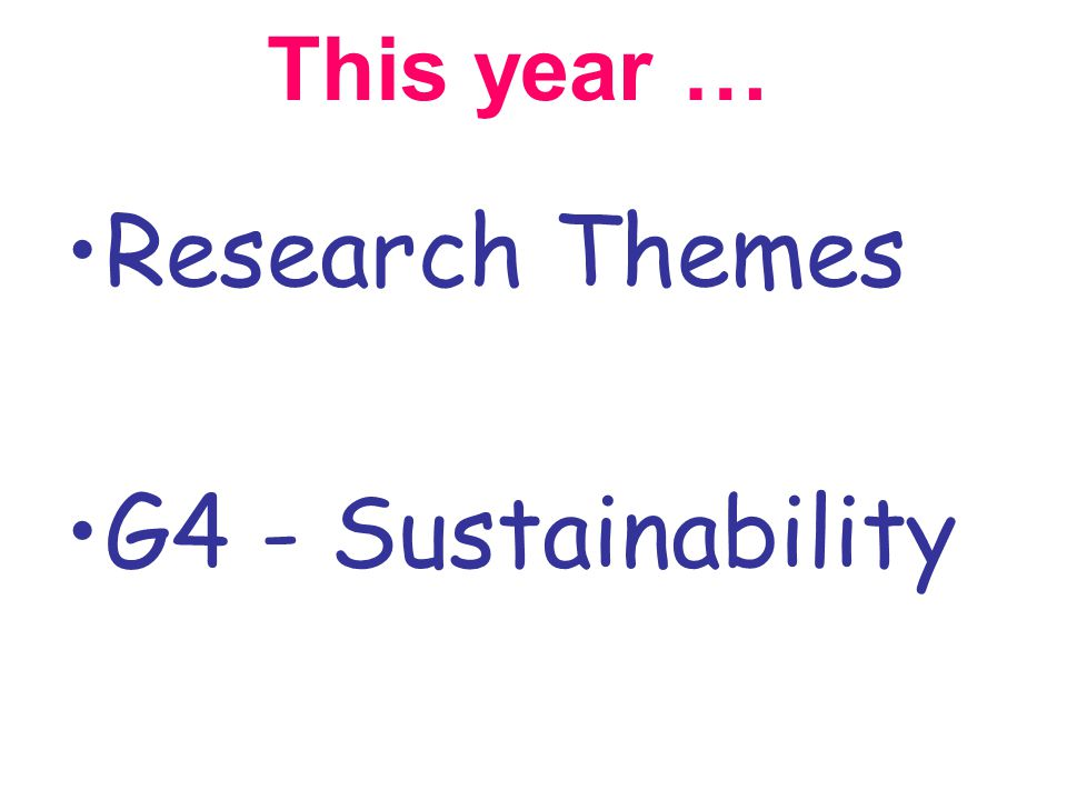 This year … Research Themes G4 - Sustainability
