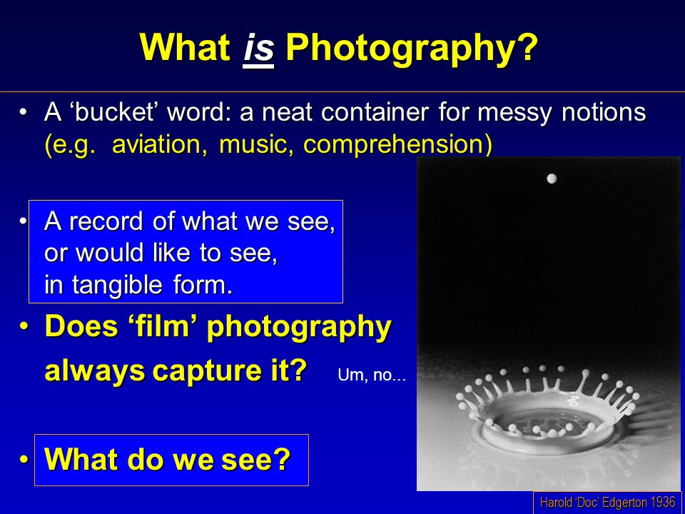 What is Photography. A 'bucket' word: a neat container for messy notions (e.g.