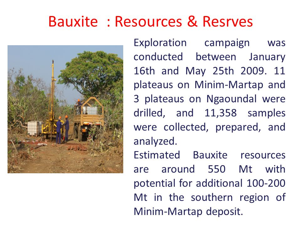 Bauxite : Resources & Resrves Exploration campaign was conducted between January 16th and May 25th 2009.