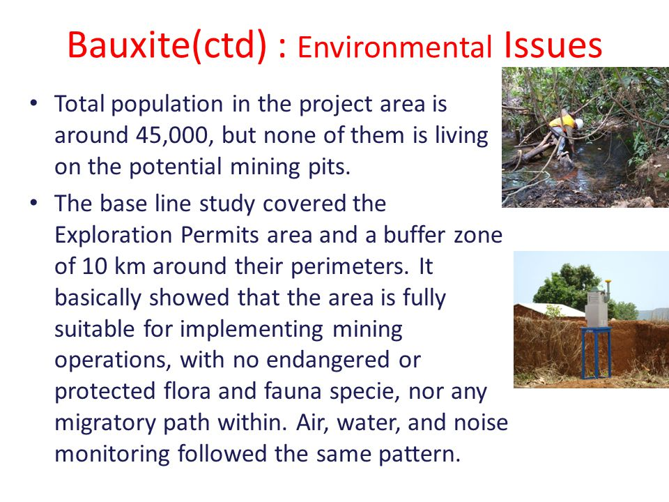 Bauxite(ctd) : Environmental Issues Total population in the project area is around 45,000, but none of them is living on the potential mining pits.