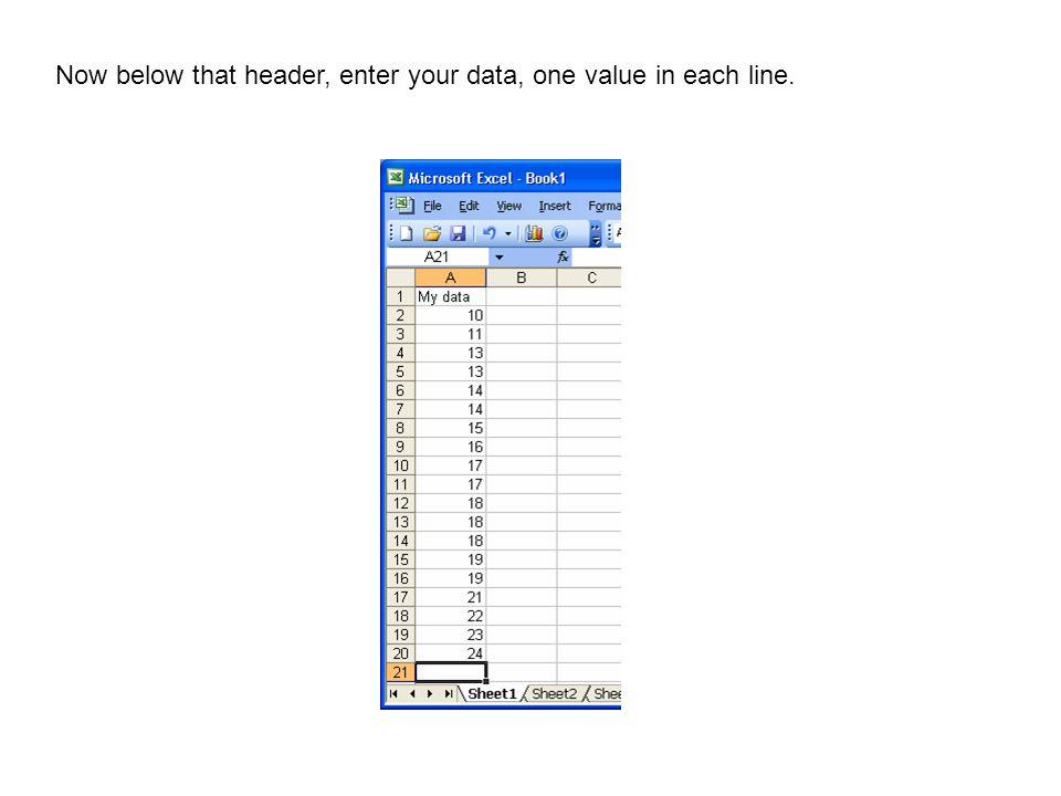 Near your data, enter the names: mean, std dev, min, Q1, median, Q3, max