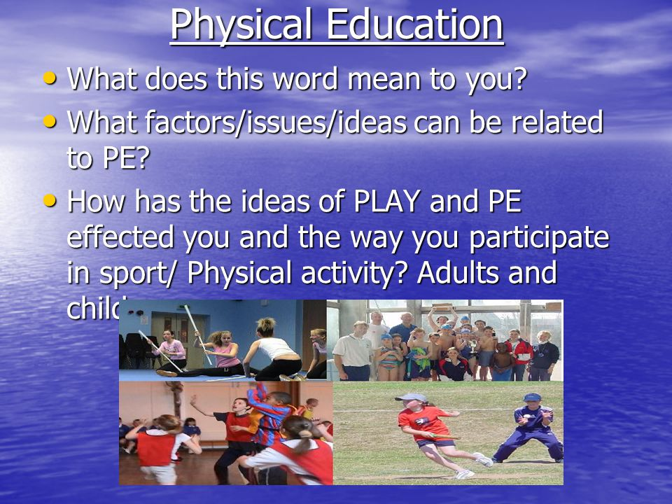 Physical Education What does this word mean to you.