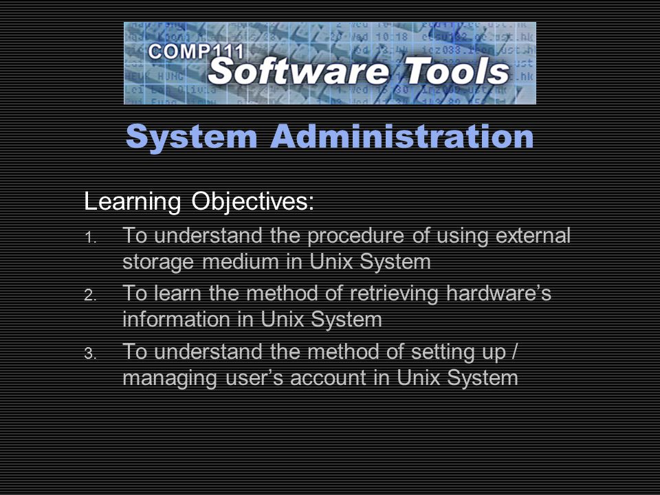 COMP111 Lecture A2 / Slide 2 System Administration Table of Content  Using Floppies / CD-Rom (Sun)  Using Floppies / CD-Rom (Linux)  Disks  User Accounts  User Groups  Shutdown